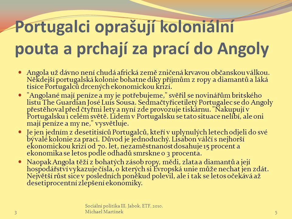 Portugalci oprašují koloniální pouta a prchají za prací do Angoly Angola už dávno není chudá africká země zničená krvavou občanskou válkou.