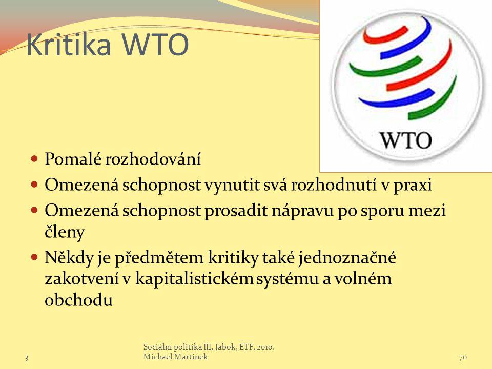 Kritika WTO Pomalé rozhodování Omezená schopnost vynutit svá rozhodnutí v praxi Omezená schopnost prosadit nápravu po sporu mezi členy Někdy je předmětem kritiky také jednoznačné zakotvení v kapitalistickém systému a volném obchodu 370 Sociální politika III.
