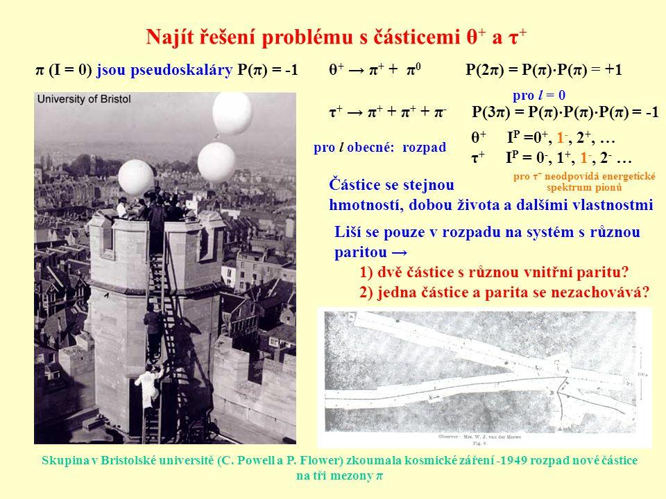 Skupina v Bristolské universitě (C. Powell a P. Flower) zkoumala kosmické záření -1949 rozpad nové částice na tři mezony π θ + → π + + π 0 τ + → π + +