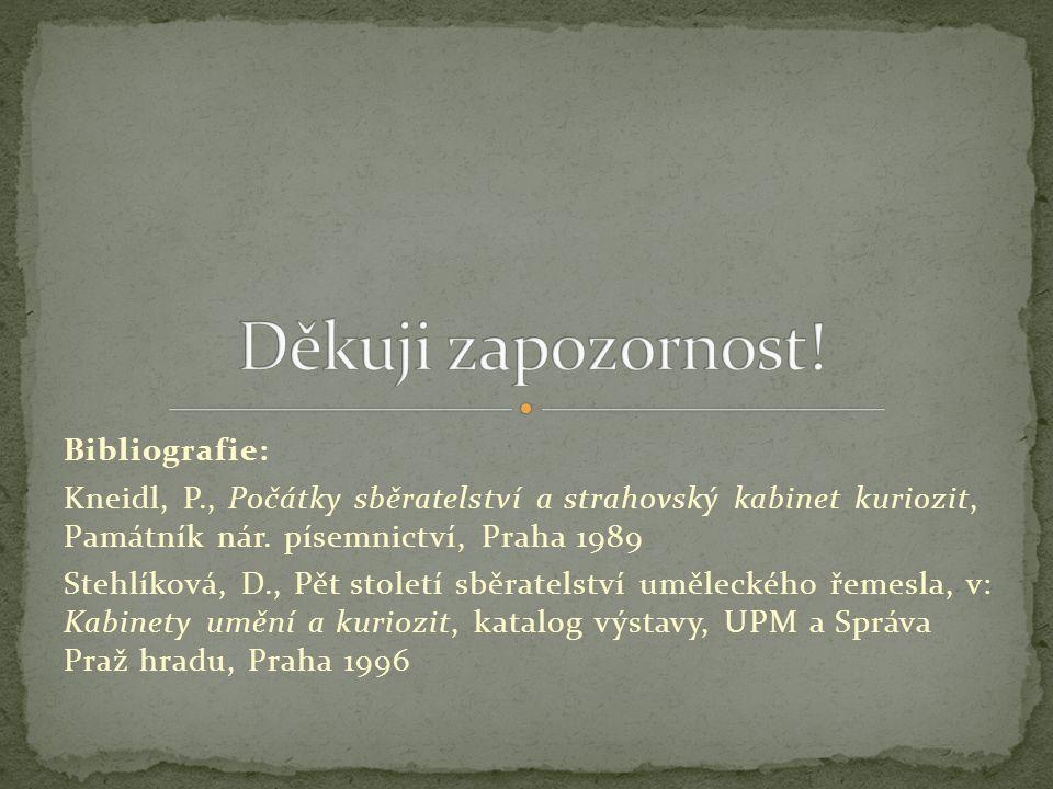 Bibliografie: Kneidl, P., Počátky sběratelství a strahovský kabinet kuriozit, Památník nár. písemnictví, Praha 1989 Stehlíková, D., Pět století sběrat
