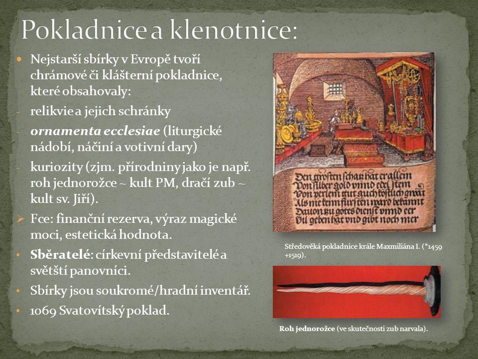 Nejstarší sbírky v Evropě tvoří chrámové či klášterní pokladnice, které obsahovaly: - relikvie a jejich schránky - ornamenta ecclesiae (liturgické nád
