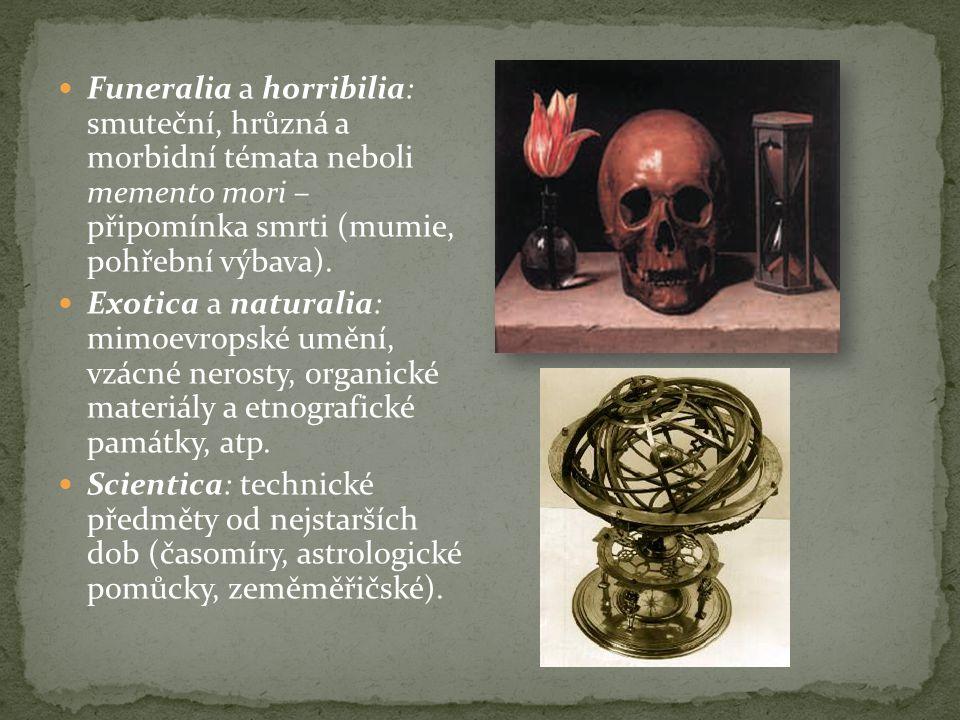 Funeralia a horribilia: smuteční, hrůzná a morbidní témata neboli memento mori – připomínka smrti (mumie, pohřební výbava). Exotica a naturalia: mimoe