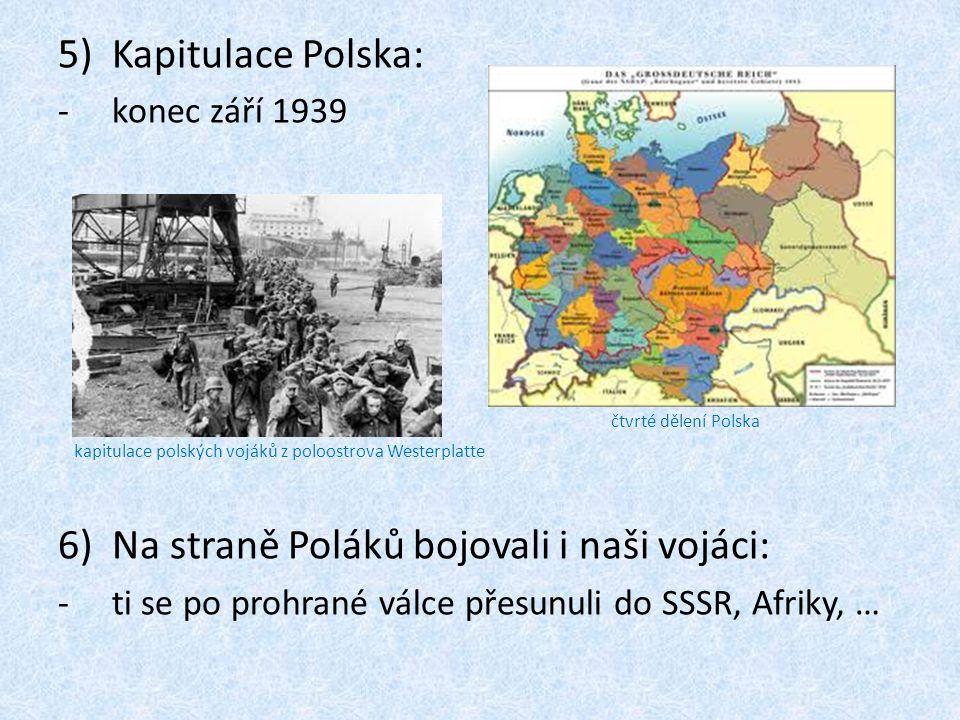 5)Kapitulace Polska: -konec září 1939 6)Na straně Poláků bojovali i naši vojáci: -ti se po prohrané válce přesunuli do SSSR, Afriky, … čtvrté dělení Polska kapitulace polských vojáků z poloostrova Westerplatte