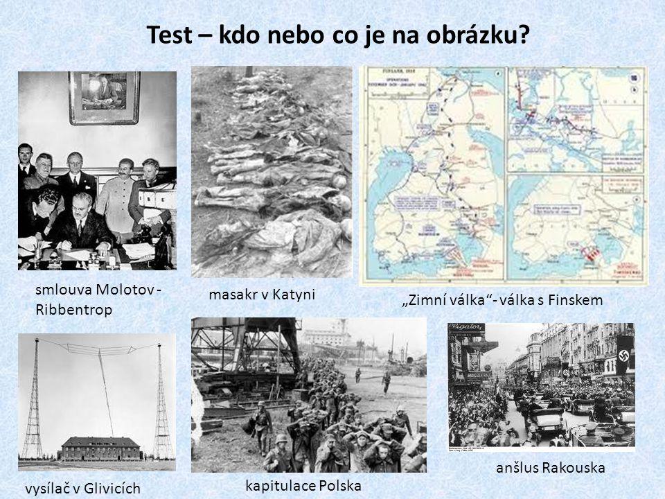 """Test – kdo nebo co je na obrázku? smlouva Molotov - Ribbentrop masakr v Katyni """"Zimní válka""""- válka s Finskem vysílač v Glivicích kapitulace Polska an"""