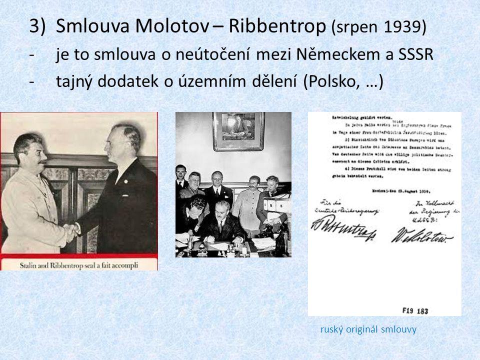 3)Smlouva Molotov – Ribbentrop (srpen 1939) -je to smlouva o neútočení mezi Německem a SSSR -tajný dodatek o územním dělení (Polsko, …) ruský originál