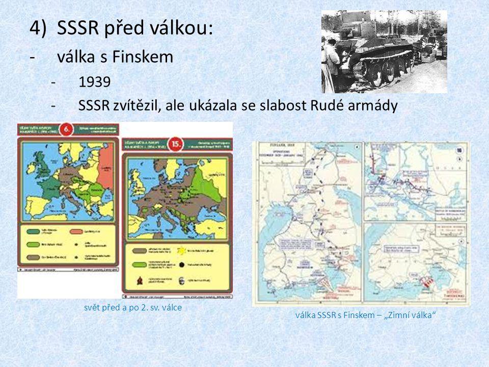 """4)SSSR před válkou: -válka s Finskem -1939 -SSSR zvítězil, ale ukázala se slabost Rudé armády svět před a po 2. sv. válce válka SSSR s Finskem – """"Zimn"""