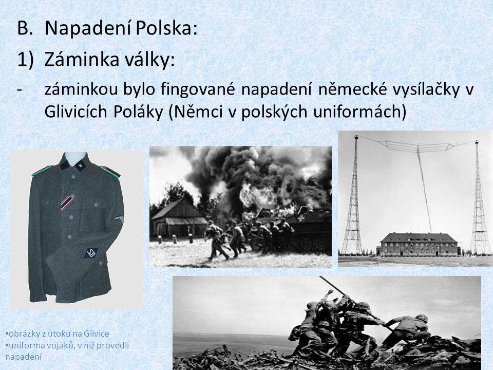 B.Napadení Polska: 1)Záminka války: -záminkou bylo fingované napadení německé vysílačky v Glivicích Poláky (Němci v polských uniformách) obrázky z útoku na Glivice uniforma vojáků, v níž provedli napadení
