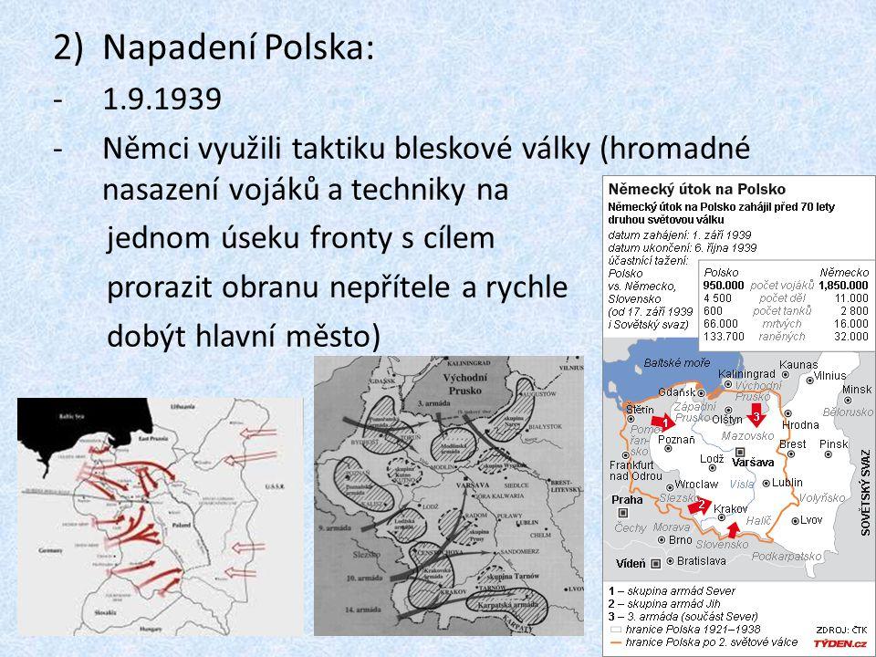 2)Napadení Polska: -1.9.1939 -Němci využili taktiku bleskové války (hromadné nasazení vojáků a techniky na jednom úseku fronty s cílem prorazit obranu