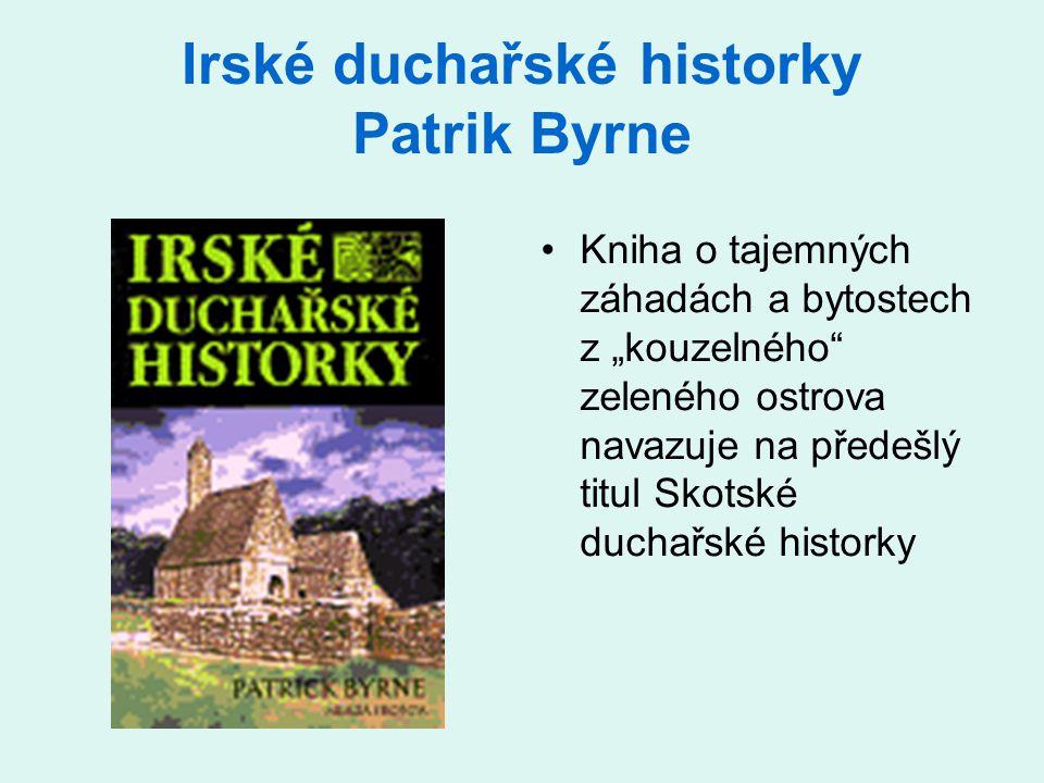 """Irské duchařské historky Patrik Byrne Kniha o tajemných záhadách a bytostech z """"kouzelného"""" zeleného ostrova navazuje na předešlý titul Skotské duchař"""