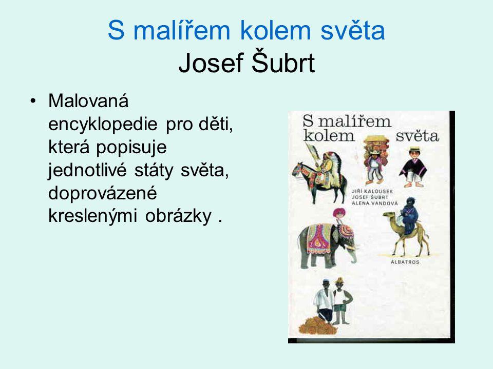 S malířem kolem světa Josef Šubrt Malovaná encyklopedie pro děti, která popisuje jednotlivé státy světa, doprovázené kreslenými obrázky.