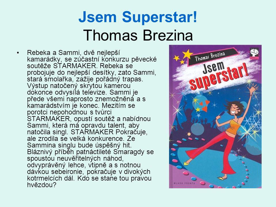 Jsem Superstar! Thomas Brezina Rebeka a Sammi, dvě nejlepší kamarádky, se zúčastní konkurzu pěvecké soutěže STARMAKER. Rebeka se probojuje do nejlepší