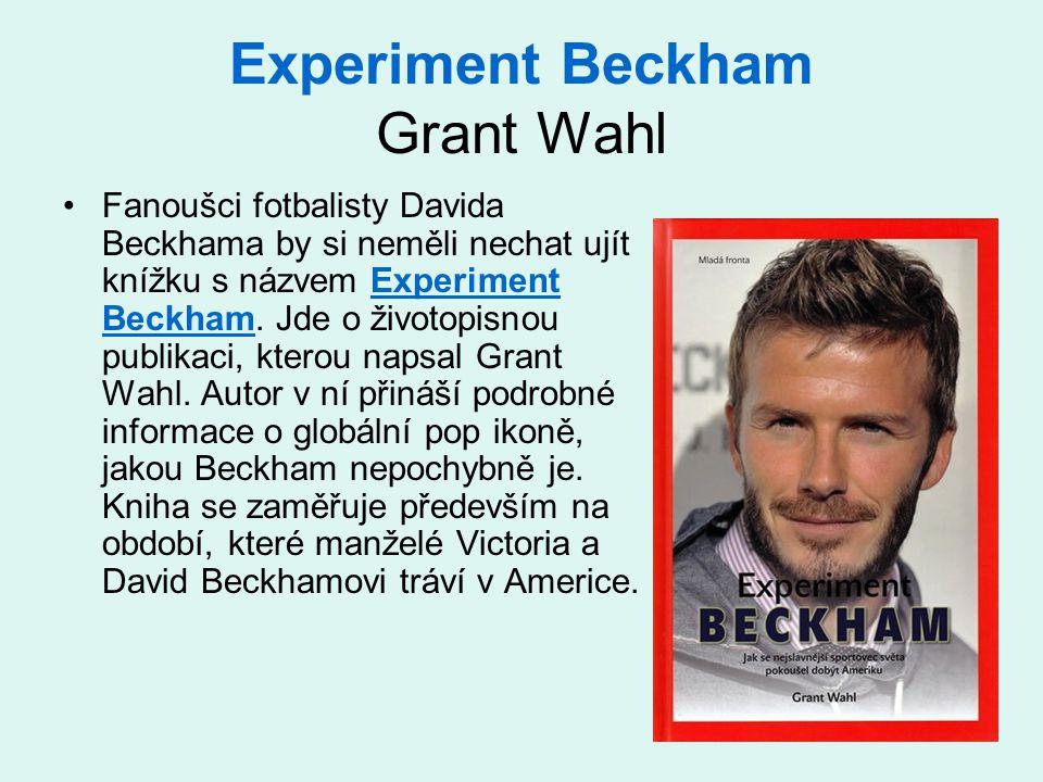 Experiment Beckham Grant Wahl Fanoušci fotbalisty Davida Beckhama by si neměli nechat ujít knížku s názvem Experiment Beckham. Jde o životopisnou publ