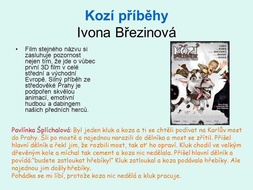 Kozí příběhy Ivona Březinová Film stejného názvu si zasluhuje pozornost nejen tím, že jde o vůbec první 3D film v celé střední a východní Evropě. Siln
