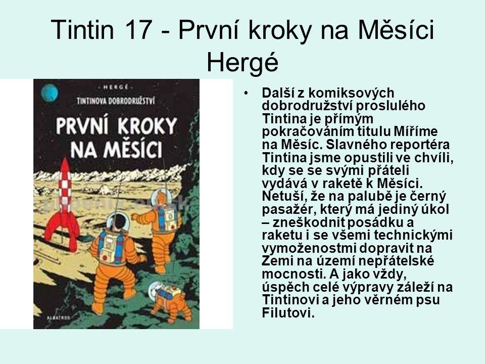 Tintin 17 - První kroky na Měsíci Hergé Další z komiksových dobrodružství proslulého Tintina je přímým pokračováním titulu Míříme na Měsíc. Slavného r