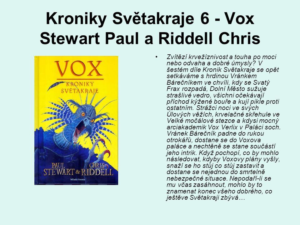 Kroniky Světakraje 6 - Vox Stewart Paul a Riddell Chris Zvítězí krvežíznivost a touha po moci nebo odvaha a dobré úmysly? V šestém díle Kronik Světakr