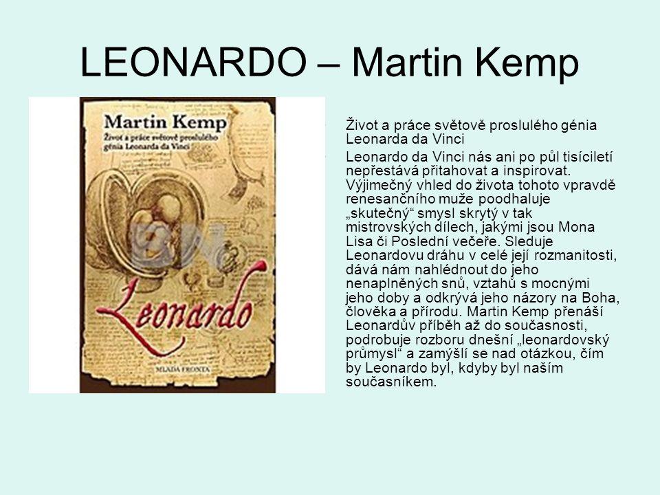 LEONARDO – Martin Kemp Život a práce světově proslulého génia Leonarda da Vinci Leonardo da Vinci nás ani po půl tisíciletí nepřestává přitahovat a in