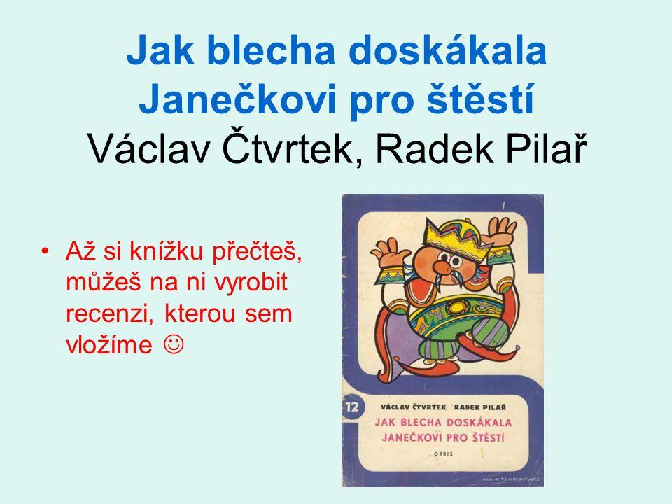 Jak blecha doskákala Janečkovi pro štěstí Václav Čtvrtek, Radek Pilař Až si knížku přečteš, můžeš na ni vyrobit recenzi, kterou sem vložíme