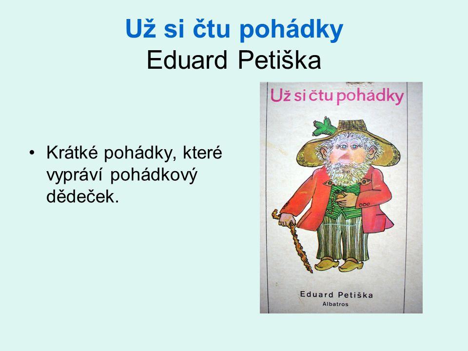 Už si čtu pohádky Eduard Petiška Krátké pohádky, které vypráví pohádkový dědeček.