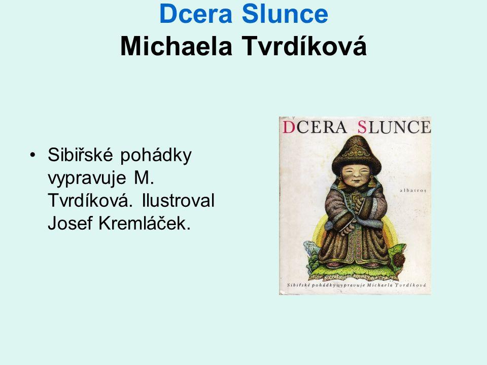 Dcera Slunce Michaela Tvrdíková Sibiřské pohádky vypravuje M. Tvrdíková. Ilustroval Josef Kremláček.
