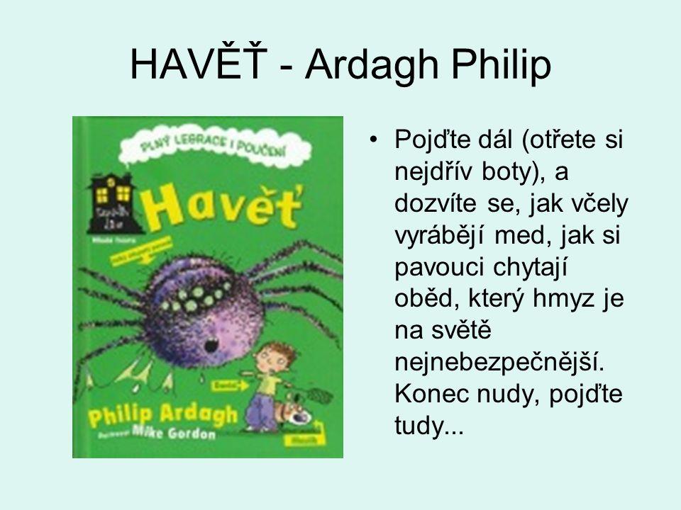 HAVĚŤ - Ardagh Philip Pojďte dál (otřete si nejdřív boty), a dozvíte se, jak včely vyrábějí med, jak si pavouci chytají oběd, který hmyz je na světě n