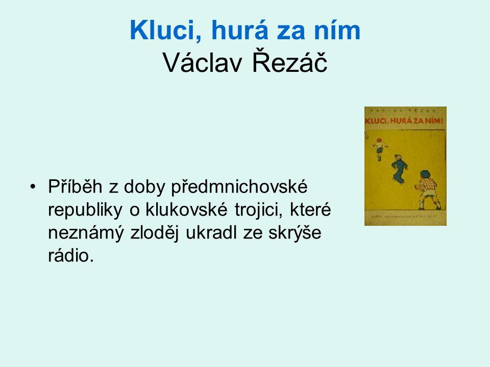 Kluci, hurá za ním Václav Řezáč Příběh z doby předmnichovské republiky o klukovské trojici, které neznámý zloděj ukradl ze skrýše rádio.
