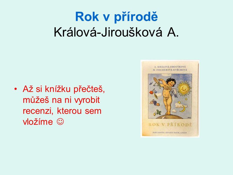 Rok v přírodě Králová-Jiroušková A. Až si knížku přečteš, můžeš na ni vyrobit recenzi, kterou sem vložíme