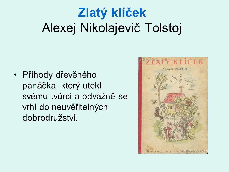 Zlatý klíček Alexej Nikolajevič Tolstoj Příhody dřevěného panáčka, který utekl svému tvůrci a odvážně se vrhl do neuvěřitelných dobrodružství.