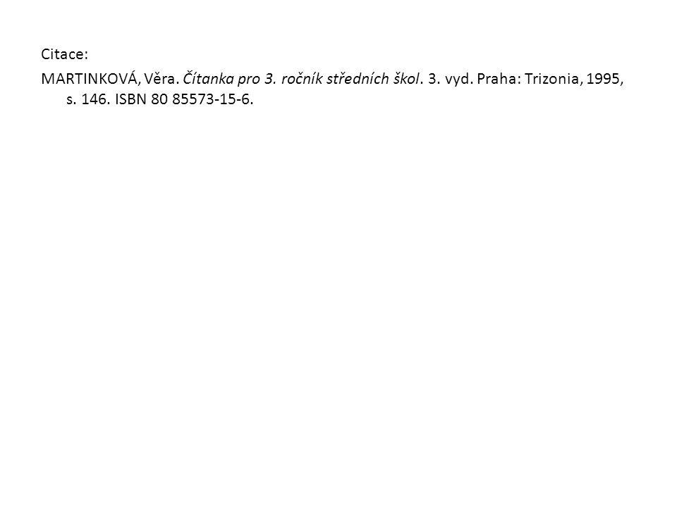 Citace: MARTINKOVÁ, Věra.Čítanka pro 3. ročník středních škol.