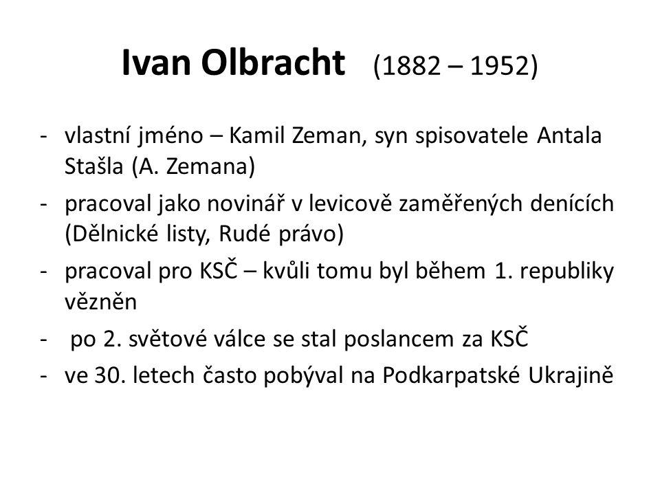 Ivan Olbracht (1882 – 1952) -vlastní jméno – Kamil Zeman, syn spisovatele Antala Stašla (A.