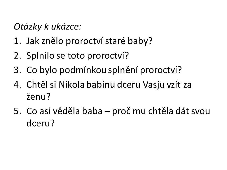 Otázky k ukázce: 1.Jak znělo proroctví staré baby.