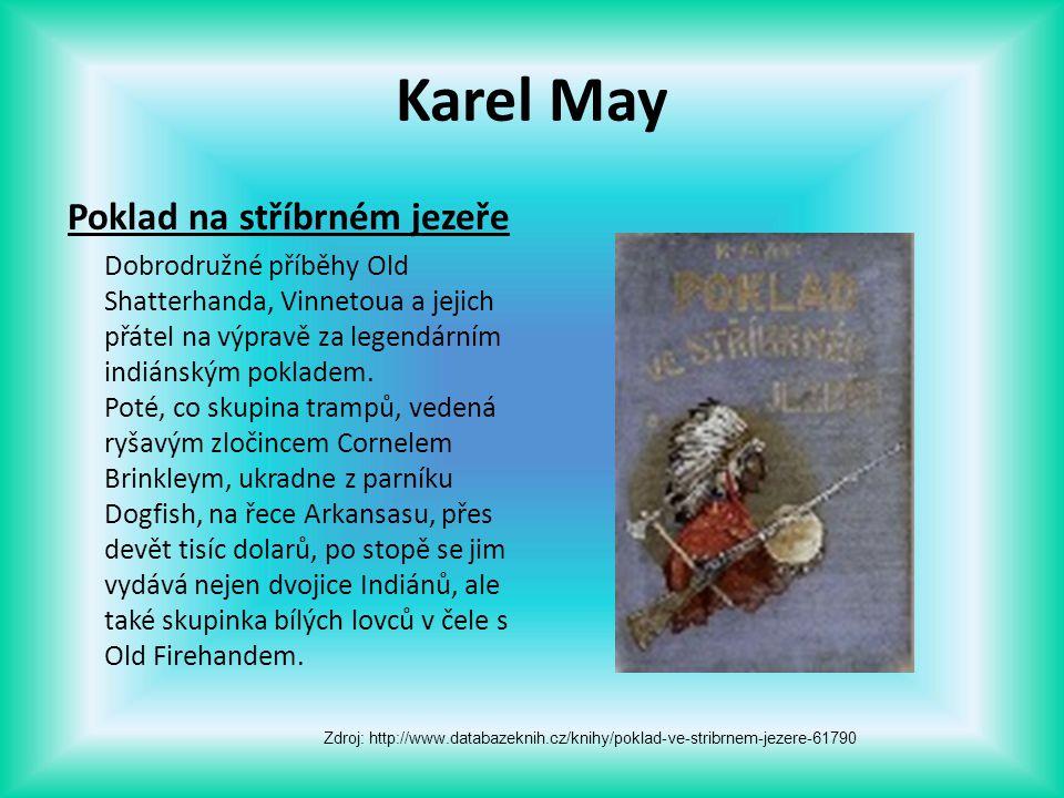 Karel May Poklad na stříbrném jezeře Dobrodružné příběhy Old Shatterhanda, Vinnetoua a jejich přátel na výpravě za legendárním indiánským pokladem. Po