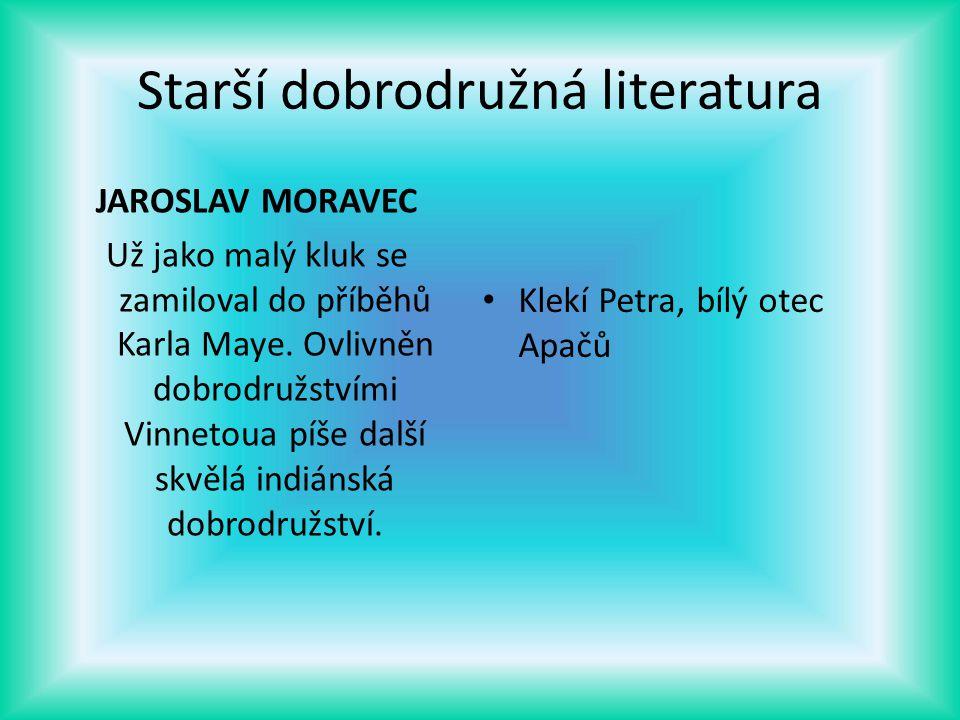 Starší dobrodružná literatura JAROSLAV MORAVEC Už jako malý kluk se zamiloval do příběhů Karla Maye. Ovlivněn dobrodružstvími Vinnetoua píše další skv