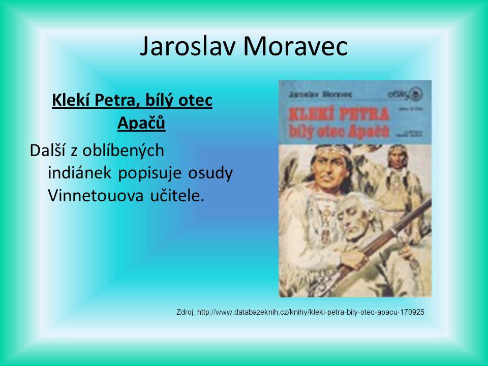 Jaroslav Moravec Klekí Petra, bílý otec Apačů Další z oblíbených indiánek popisuje osudy Vinnetouova učitele. Zdroj: http://www.databazeknih.cz/knihy/