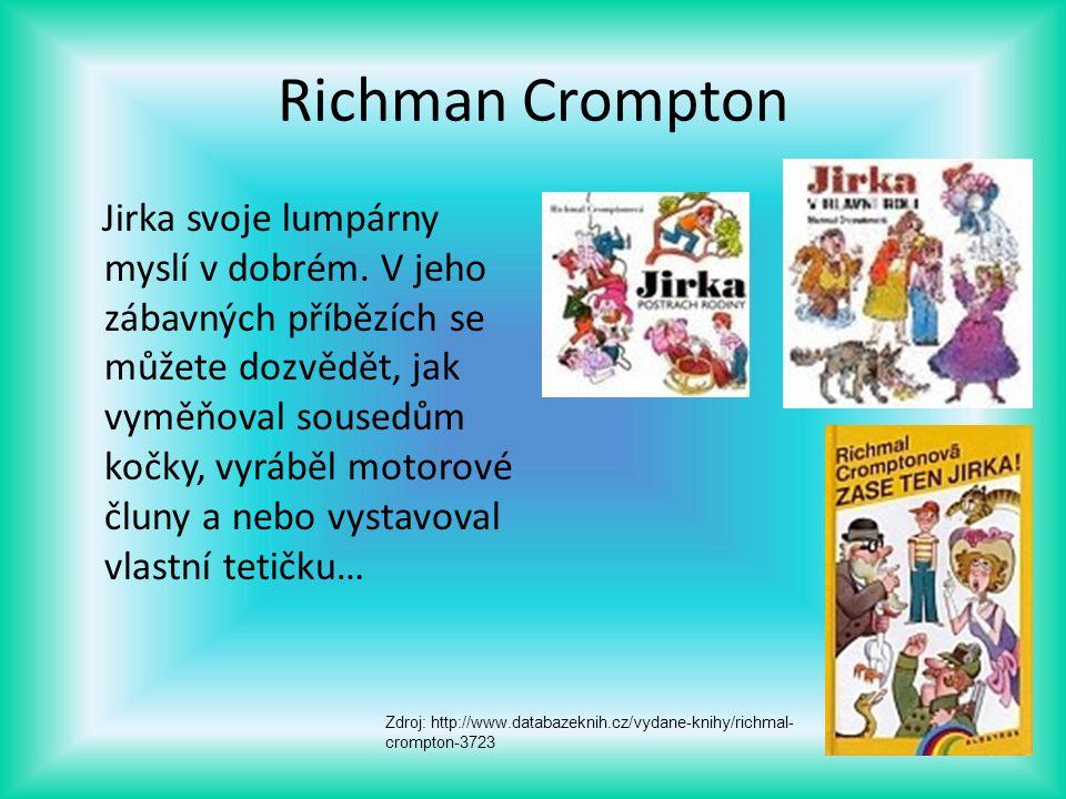 Richman Crompton Jirka svoje lumpárny myslí v dobrém. V jeho zábavných příbězích se můžete dozvědět, jak vyměňoval sousedům kočky, vyráběl motorové čl