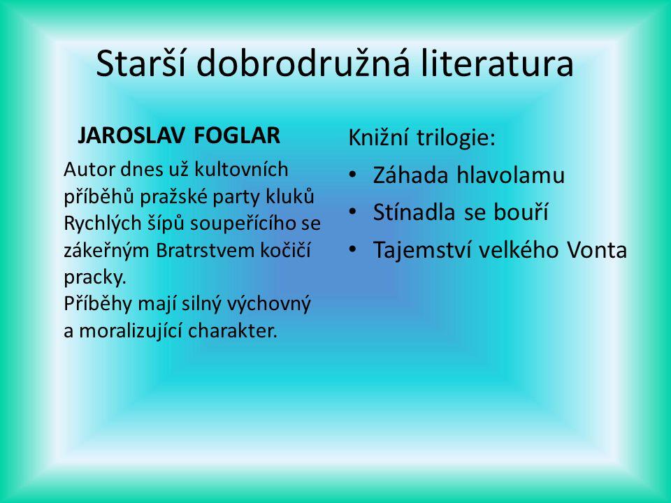 Starší dobrodružná literatura JAROSLAV FOGLAR Autor dnes už kultovních příběhů pražské party kluků Rychlých šípů soupeřícího se zákeřným Bratrstvem ko