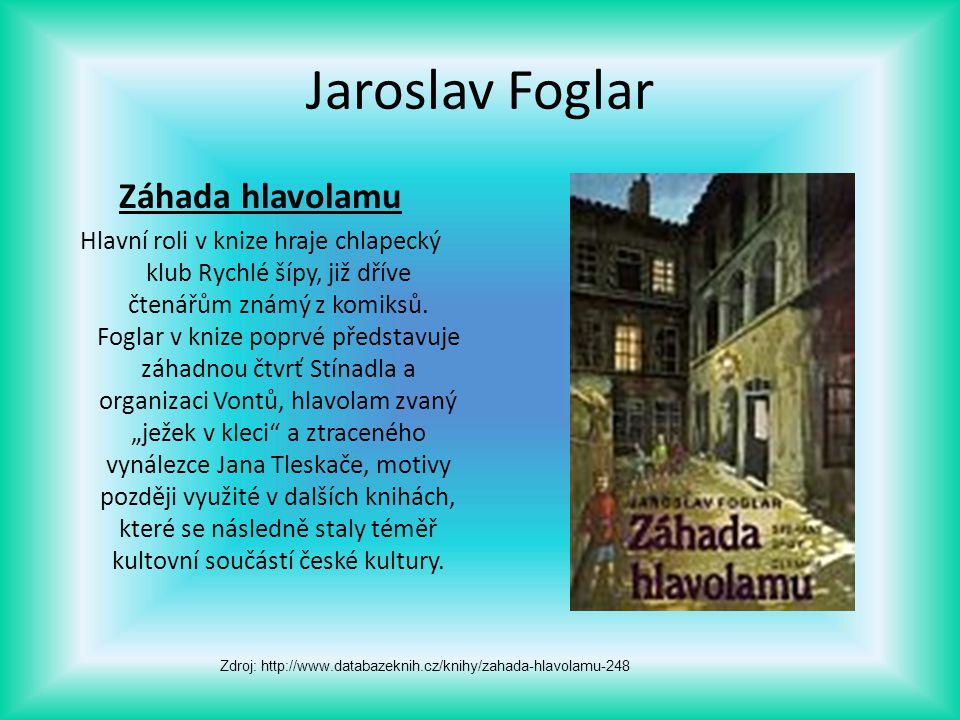 Jaroslav Foglar Záhada hlavolamu Hlavní roli v knize hraje chlapecký klub Rychlé šípy, již dříve čtenářům známý z komiksů. Foglar v knize poprvé předs