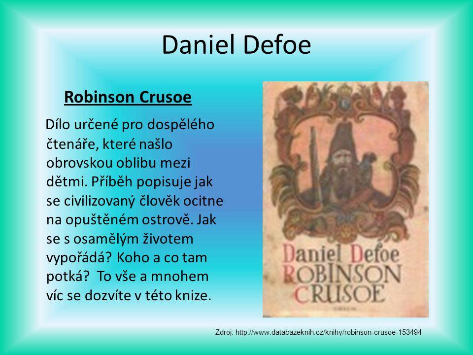 Daniel Defoe Robinson Crusoe Dílo určené pro dospělého čtenáře, které našlo obrovskou oblibu mezi dětmi. Příběh popisuje jak se civilizovaný člověk oc