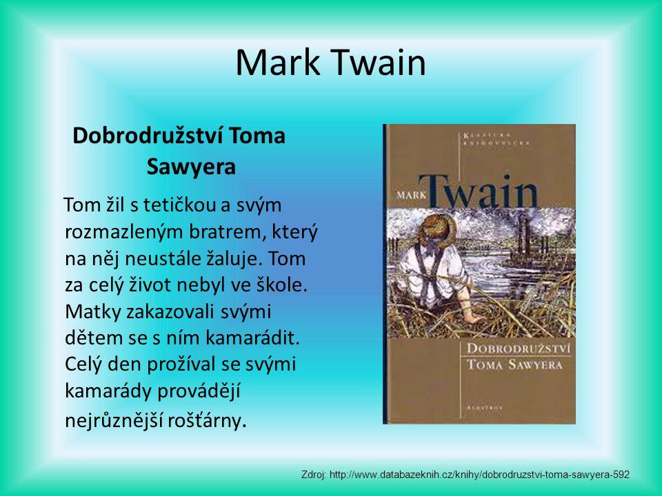 Mark Twain Dobrodružství Toma Sawyera Tom žil s tetičkou a svým rozmazleným bratrem, který na něj neustále žaluje. Tom za celý život nebyl ve škole. M