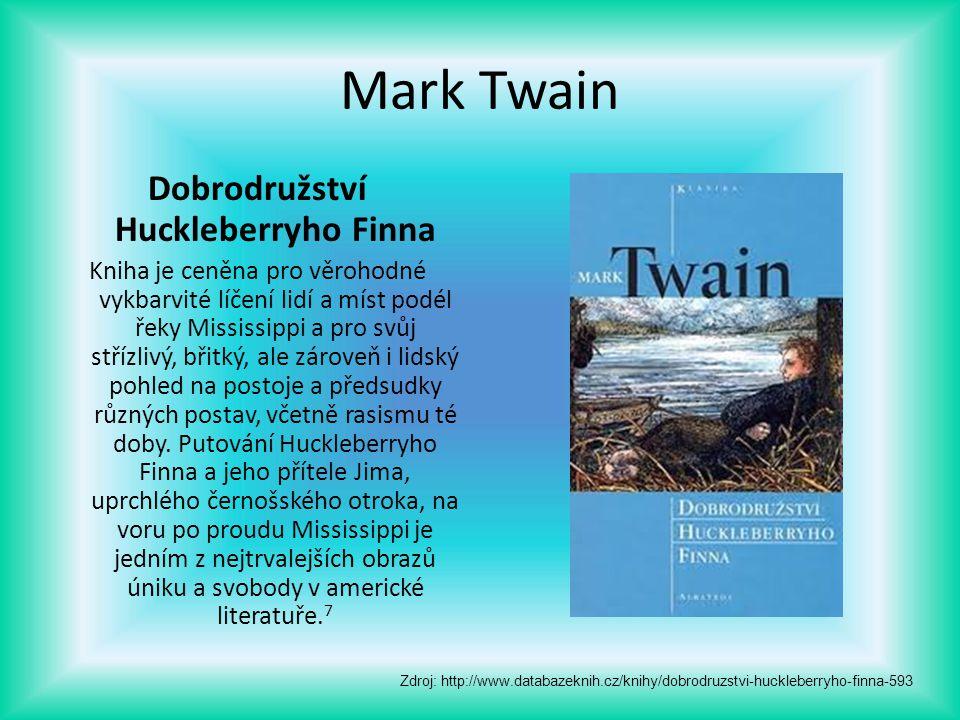 Mark Twain Dobrodružství Huckleberryho Finna Kniha je ceněna pro věrohodné vykbarvité líčení lidí a míst podél řeky Mississippi a pro svůj střízlivý,