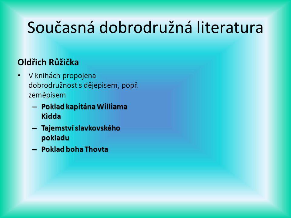 Současná dobrodružná literatura Oldřich Růžička V knihách propojena dobrodružnost s dějepisem, popř. zeměpisem – Poklad kapitána Williama Kidda – Taje