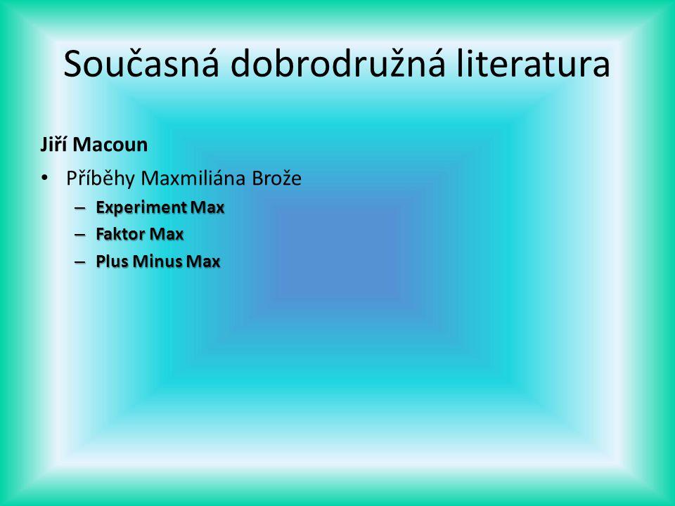 Současná dobrodružná literatura Jiří Macoun Příběhy Maxmiliána Brože – Experiment Max – Faktor Max – Plus Minus Max