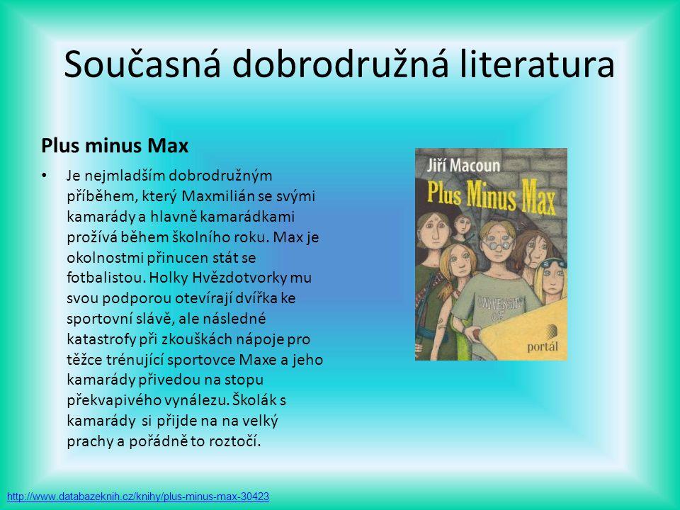 Současná dobrodružná literatura Plus minus Max Je nejmladším dobrodružným příběhem, který Maxmilián se svými kamarády a hlavně kamarádkami prožívá běh