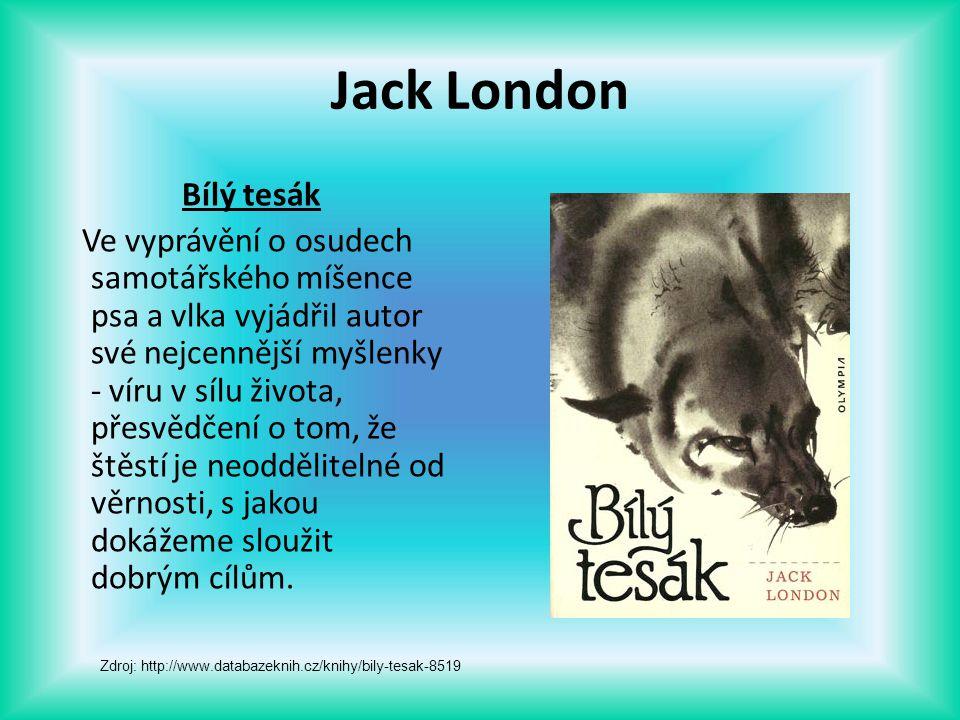 Jack London Bílý tesák Ve vyprávění o osudech samotářského míšence psa a vlka vyjádřil autor své nejcennější myšlenky - víru v sílu života, přesvědčen
