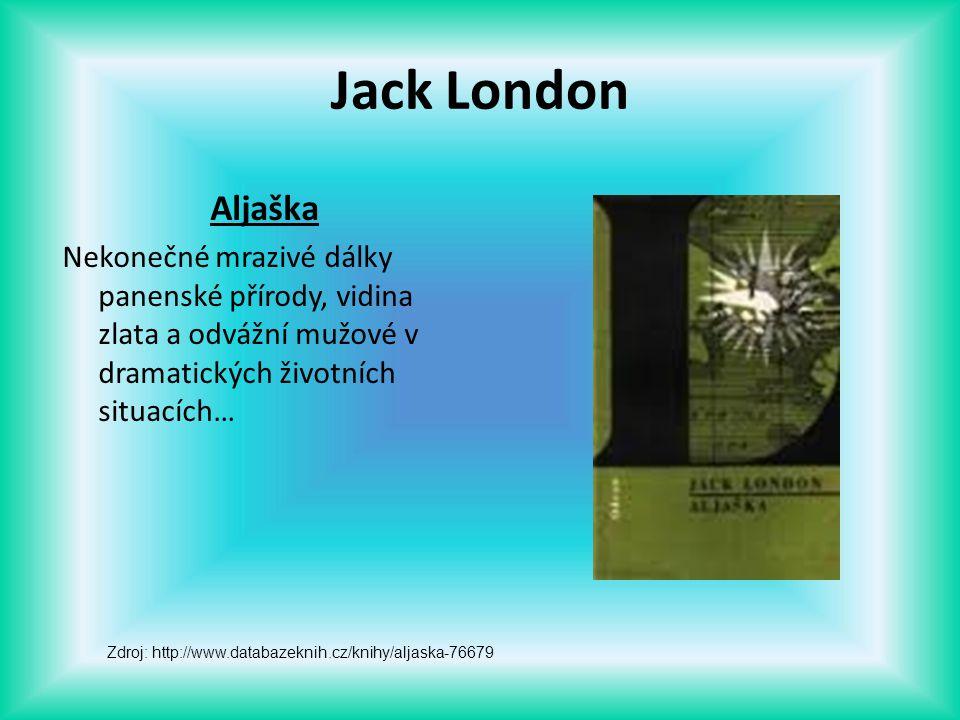 Jack London Aljaška Nekonečné mrazivé dálky panenské přírody, vidina zlata a odvážní mužové v dramatických životních situacích… Zdroj: http://www.data