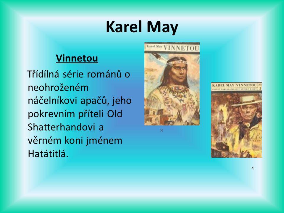 Karel May Vinnetou Třídílná série románů o neohroženém náčelníkovi apačů, jeho pokrevním příteli Old Shatterhandovi a věrném koni jménem Hatátitlá. 3