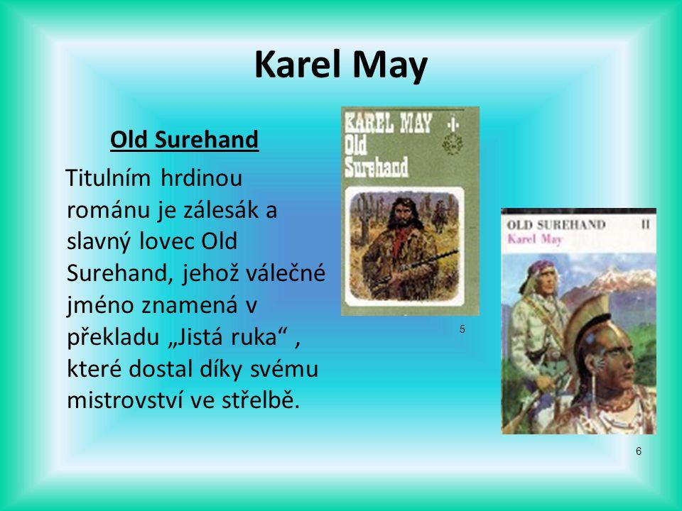 """Karel May Old Surehand Titulním hrdinou románu je zálesák a slavný lovec Old Surehand, jehož válečné jméno znamená v překladu """"Jistá ruka"""", které dost"""