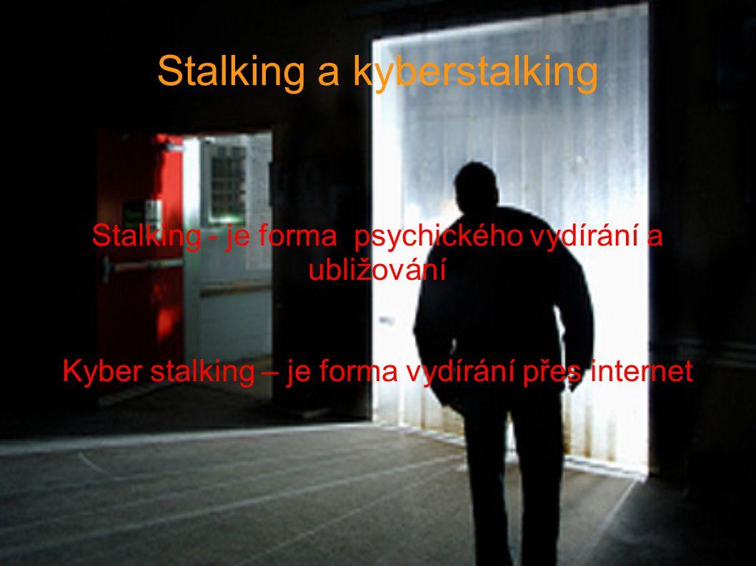 Stalking a kyberstalking Stalking - je forma psychického vydírání a ubližování Kyber stalking – je forma vydírání přes internet