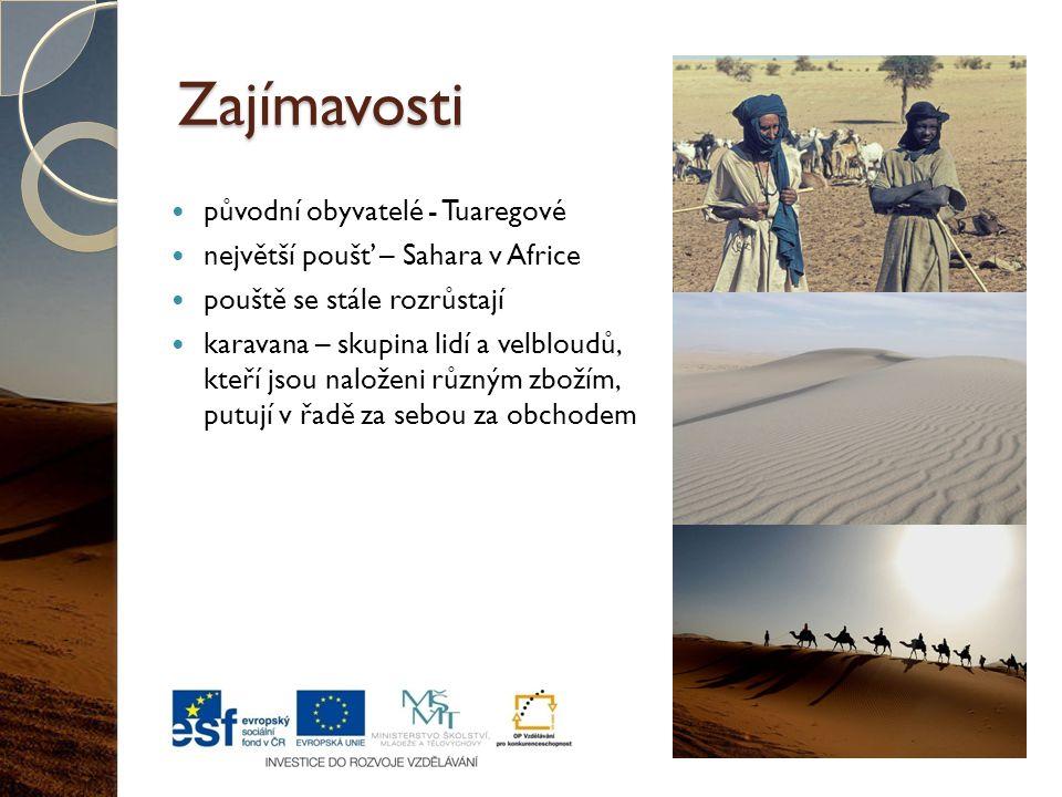 Zajímavosti původní obyvatelé - Tuaregové největší poušť – Sahara v Africe pouště se stále rozrůstají karavana – skupina lidí a velbloudů, kteří jsou