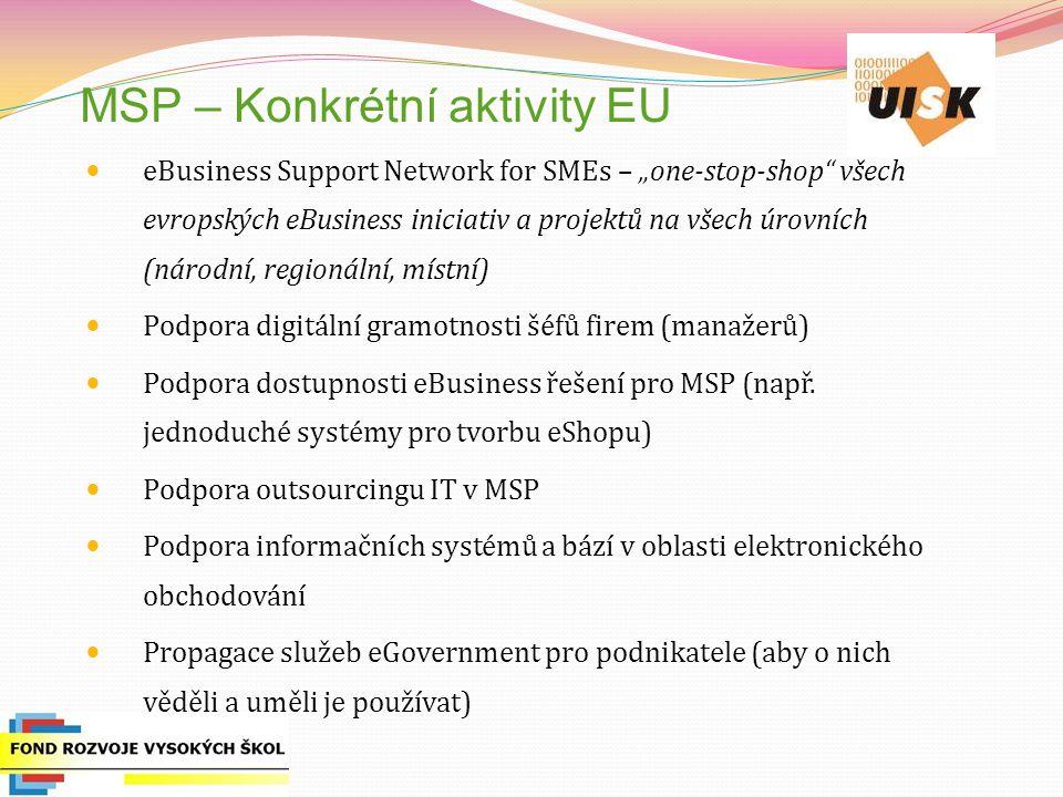 """MSP – Konkrétní aktivity EU eBusiness Support Network for SMEs – """"one-stop-shop všech evropských eBusiness iniciativ a projektů na všech úrovních (národní, regionální, místní) Podpora digitální gramotnosti šéfů firem (manažerů) Podpora dostupnosti eBusiness řešení pro MSP (např."""
