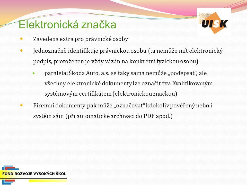 Elektronická značka Zavedena extra pro právnické osoby Jednoznačně identifikuje právnickou osobu (ta nemůže mít elektronický podpis, protože ten je vždy vázán na konkrétní fyzickou osobu) paralela: Škoda Auto, a.s.